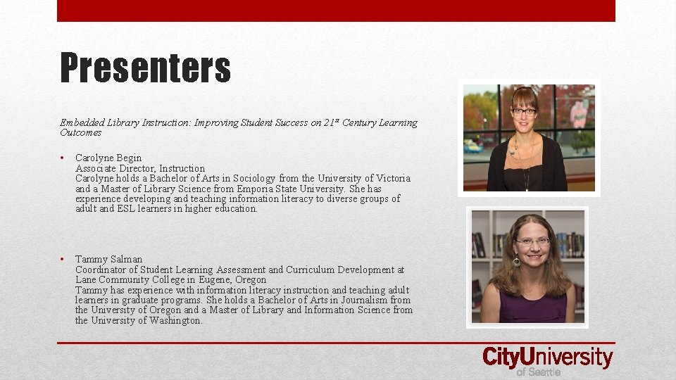 Presenters Embedded Library Instruction: Improving Student Success on 21 st Century Learning Outcomes •