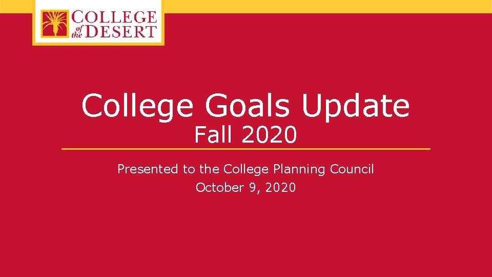College Goals Update Fall 2020 Presented to the College Planning Council October 9, 2020