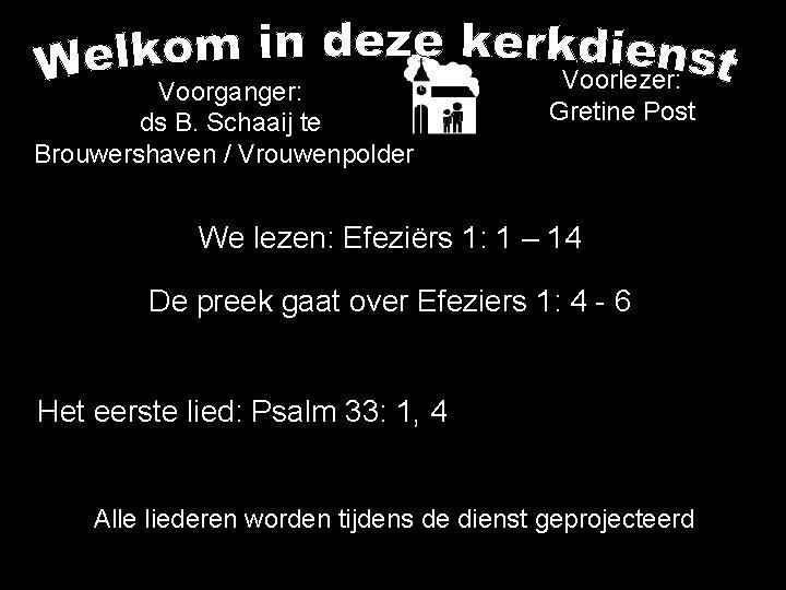 Voorganger: ds B. Schaaij te Brouwershaven / Vrouwenpolder Voorlezer: Gretine Post We lezen: Efeziërs