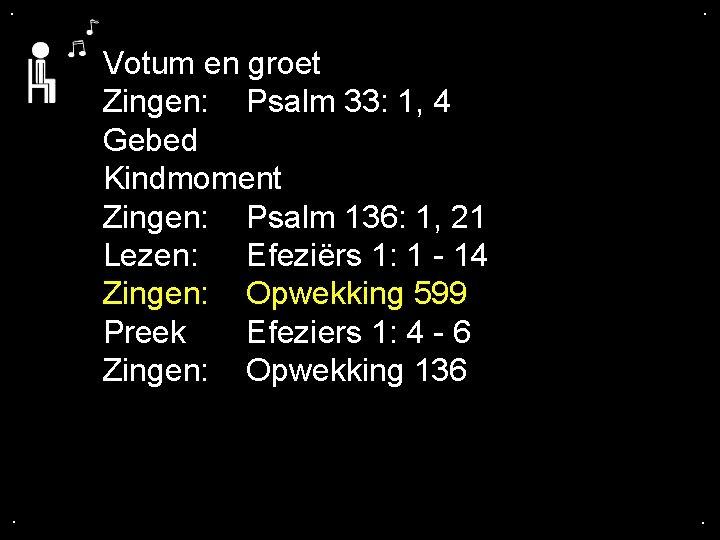 . . Votum en groet Zingen: Psalm 33: 1, 4 Gebed Kindmoment Zingen: Psalm