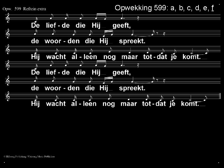 Opwekking 599: a, b, c, d, e, f . . .