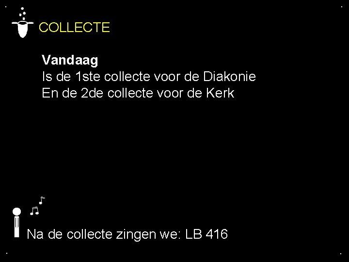. . COLLECTE Vandaag Is de 1 ste collecte voor de Diakonie En de