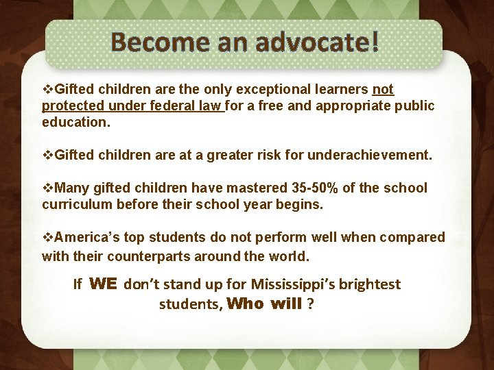 Become an advocate! v. Gifted children are the only exceptional learners not protected under