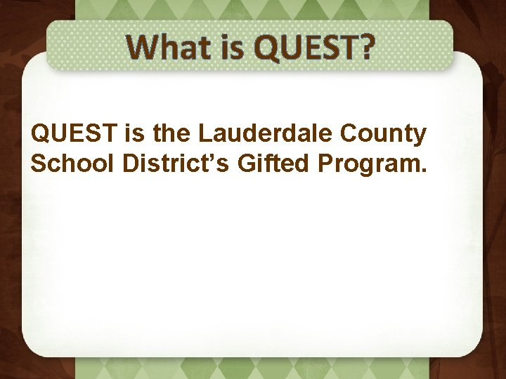 What is QUEST? QUEST is the Lauderdale County School District's Gifted Program.