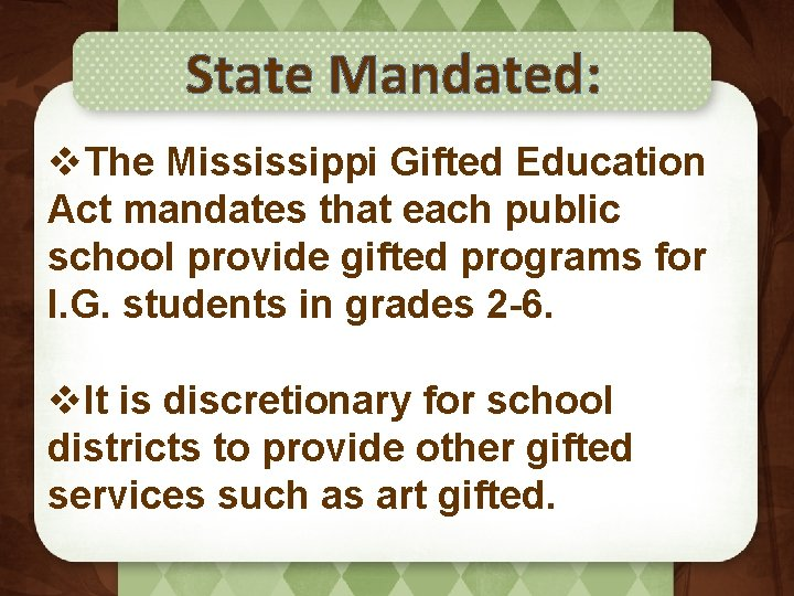 State Mandated: v. The Mississippi Gifted Education Act mandates that each public school provide
