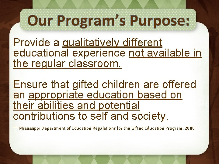 Our Program's Purpose: Provide a qualitatively different educational experience not available in the regular