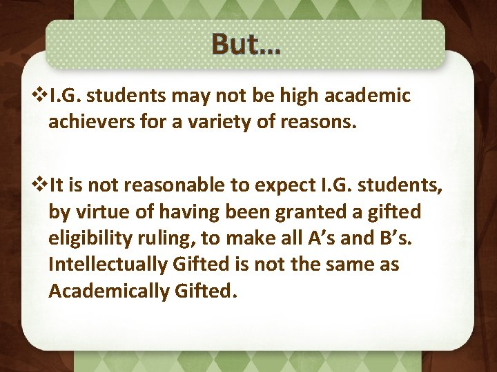 But… v. I. G. students may not be high academic achievers for a variety