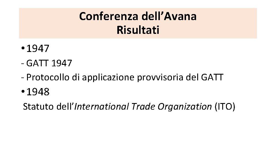 Conferenza dell'Avana Risultati • 1947 - GATT 1947 - Protocollo di applicazione provvisoria del