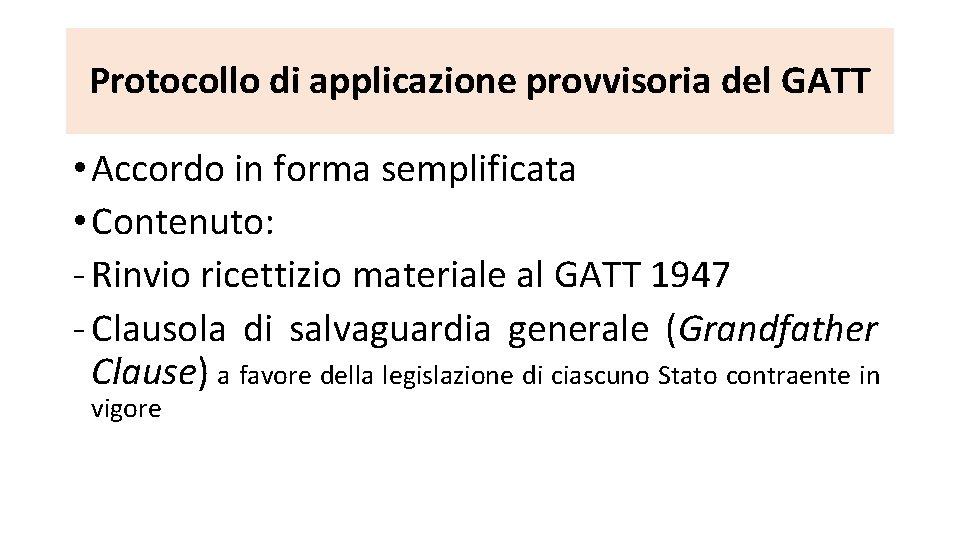 Protocollo di applicazione provvisoria del GATT • Accordo in forma semplificata • Contenuto: -
