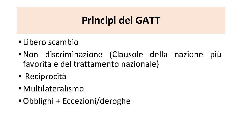 Principi del GATT • Libero scambio • Non discriminazione (Clausole della nazione più favorita