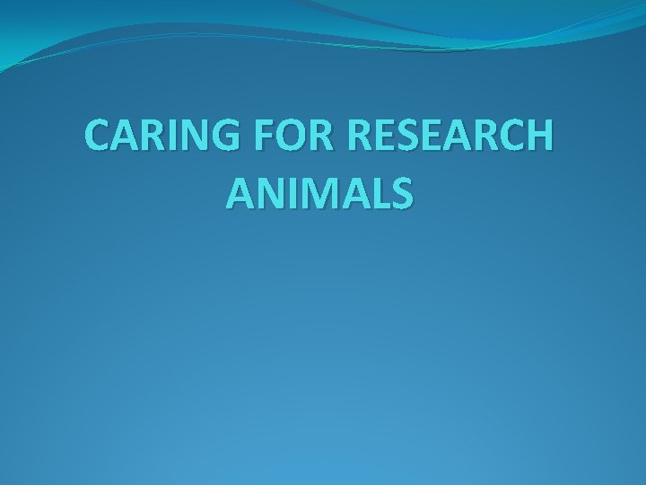 CARING FOR RESEARCH ANIMALS