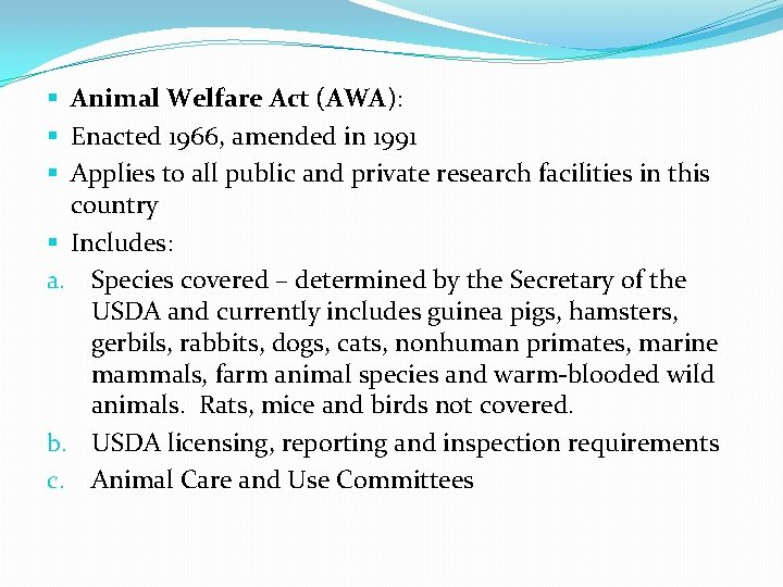 § Animal Welfare Act (AWA): § Enacted 1966, amended in 1991 § Applies to