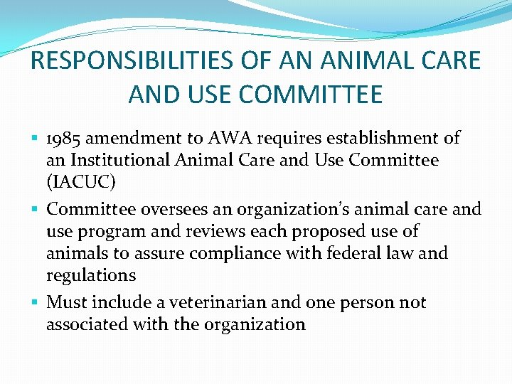 RESPONSIBILITIES OF AN ANIMAL CARE AND USE COMMITTEE § 1985 amendment to AWA requires
