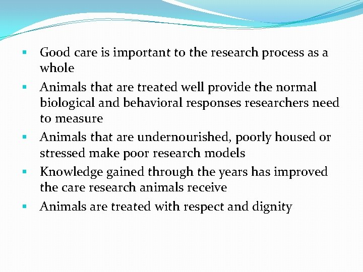 § Good care is important to the research process as a whole § Animals