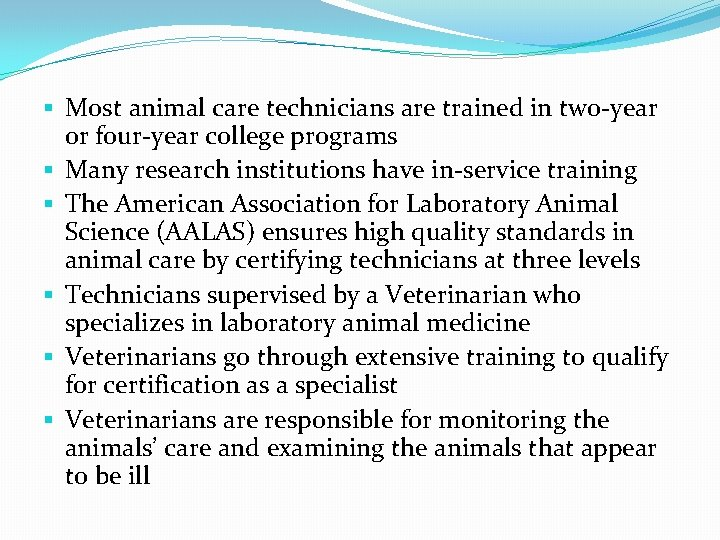 § Most animal care technicians are trained in two-year or four-year college programs §