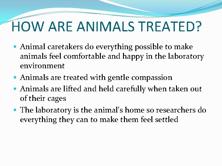HOW ARE ANIMALS TREATED? § Animal caretakers do everything possible to make animals feel