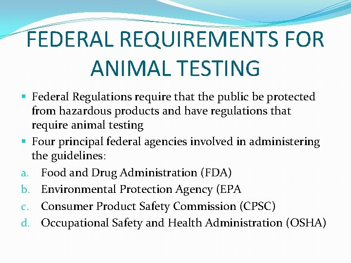 FEDERAL REQUIREMENTS FOR ANIMAL TESTING § Federal Regulations require that the public be protected