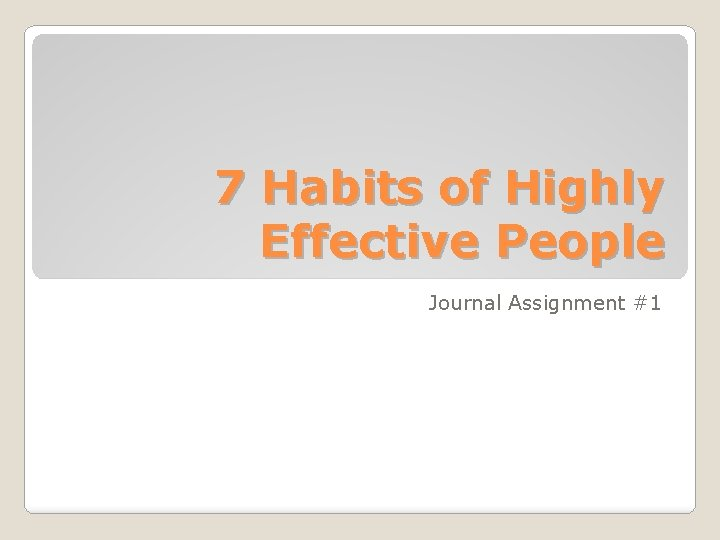 7 Habits of Highly Effective People Journal Assignment #1