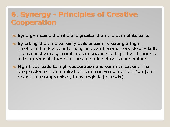6. Synergy - Principles of Creative Cooperation Synergy means the whole is greater than