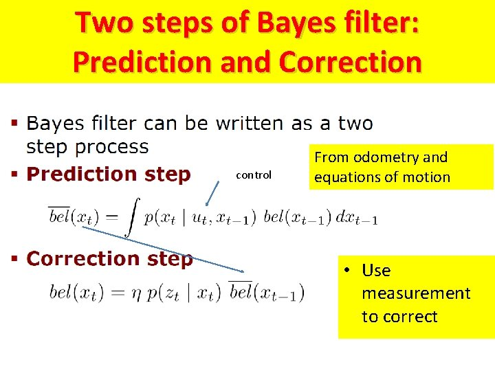 Two steps of Bayes filter: Prediction and Correction control From odometry and equations of
