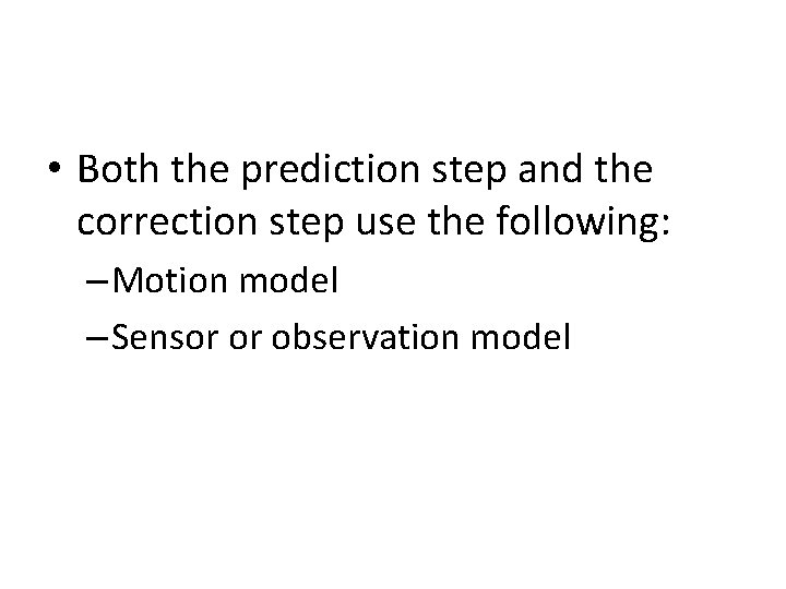 • Both the prediction step and the correction step use the following: –