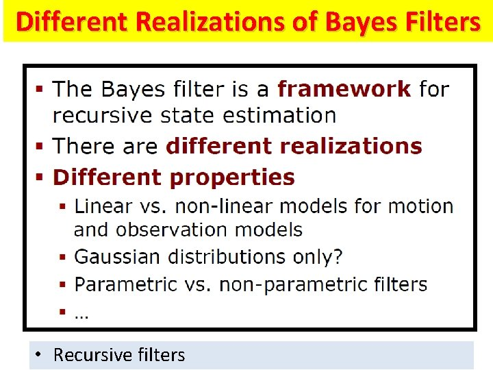 Different Realizations of Bayes Filters • Recursive filters