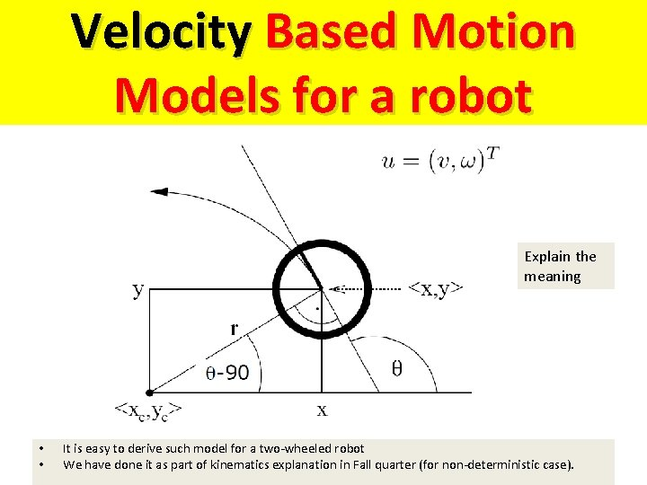Velocity Based Motion Models for a robot Explain the meaning • • It is