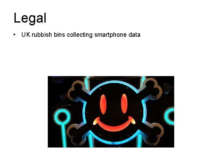 Legal • UK rubbish bins collecting smartphone data