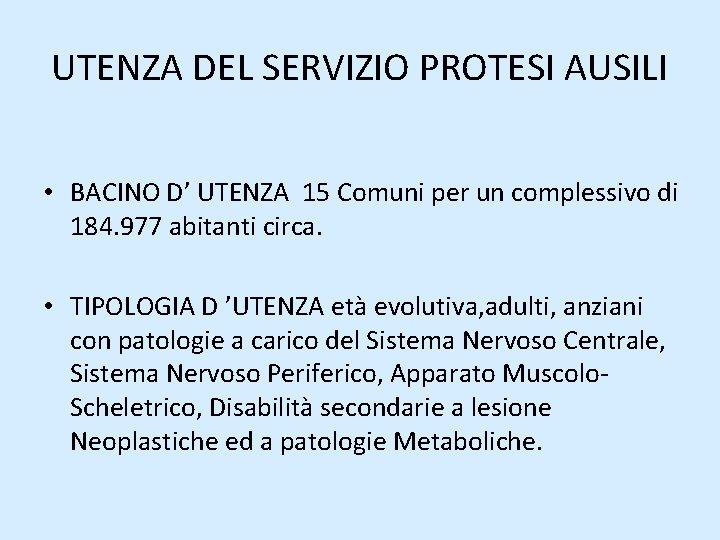 UTENZA DEL SERVIZIO PROTESI AUSILI • BACINO D' UTENZA 15 Comuni per un complessivo