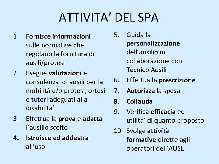 ATTIVITA' DEL SPA 1. Fornisce informazioni sulle normative che regolano la fornitura di ausili/protesi