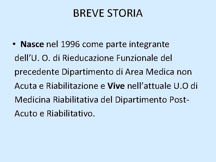 BREVE STORIA • Nasce nel 1996 come parte integrante dell'U. O. di Rieducazione Funzionale