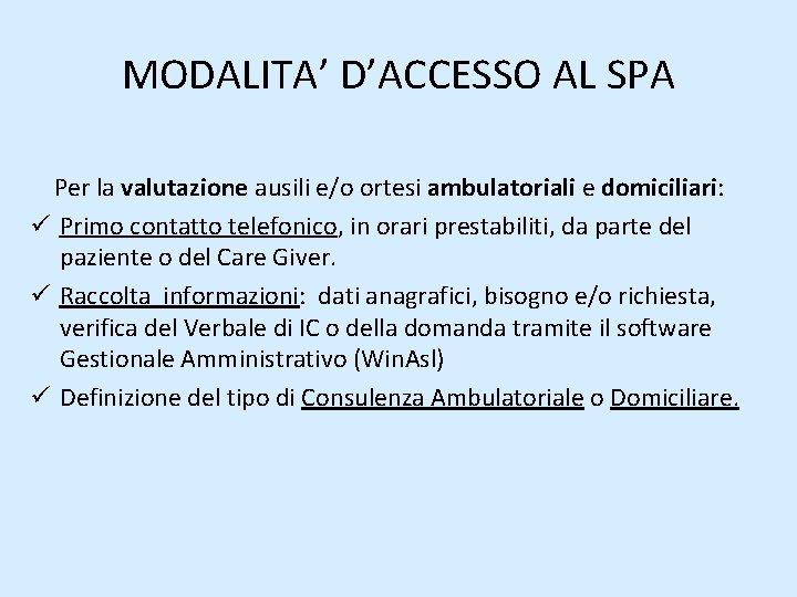 MODALITA' D'ACCESSO AL SPA Per la valutazione ausili e/o ortesi ambulatoriali e domiciliari: ü