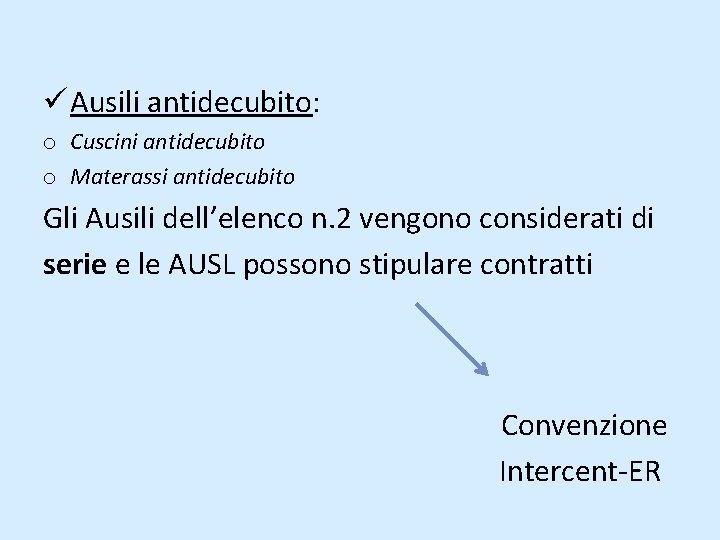 ü Ausili antidecubito: o Cuscini antidecubito o Materassi antidecubito Gli Ausili dell'elenco n. 2