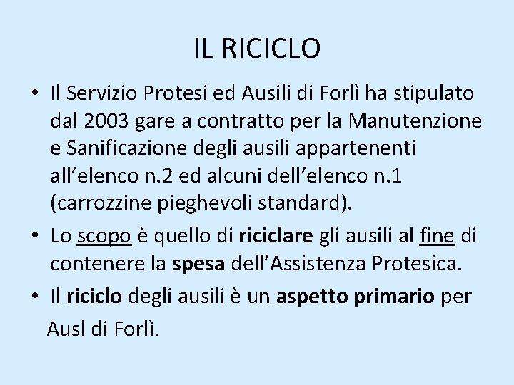 IL RICICLO • Il Servizio Protesi ed Ausili di Forlì ha stipulato dal 2003