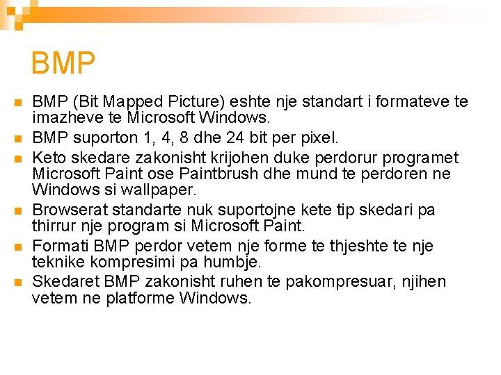 BMP n n n BMP (Bit Mapped Picture) eshte nje standart i formateve te