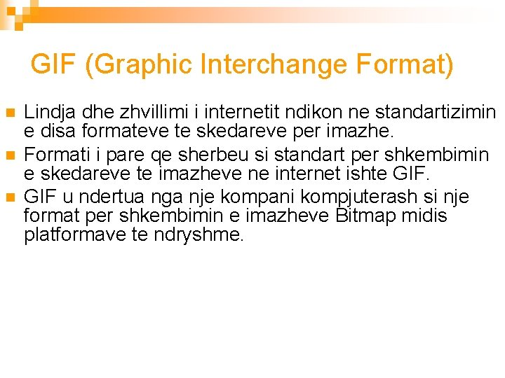 GIF (Graphic Interchange Format) n n n Lindja dhe zhvillimi i internetit ndikon ne