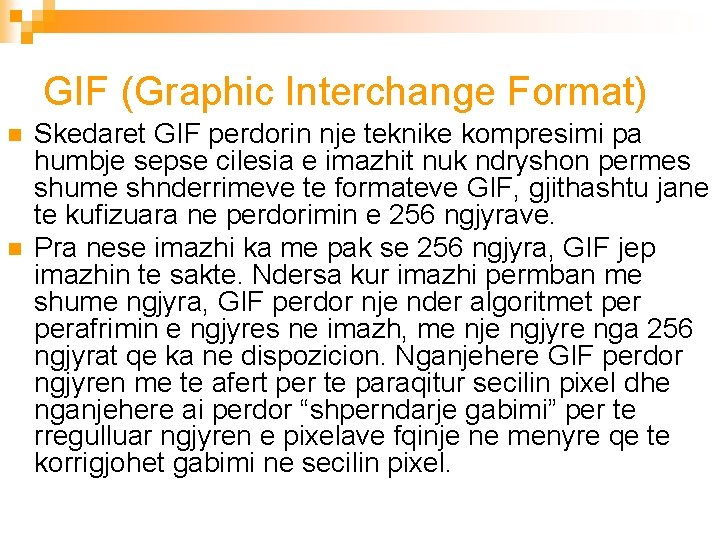 GIF (Graphic Interchange Format) n n Skedaret GIF perdorin nje teknike kompresimi pa humbje