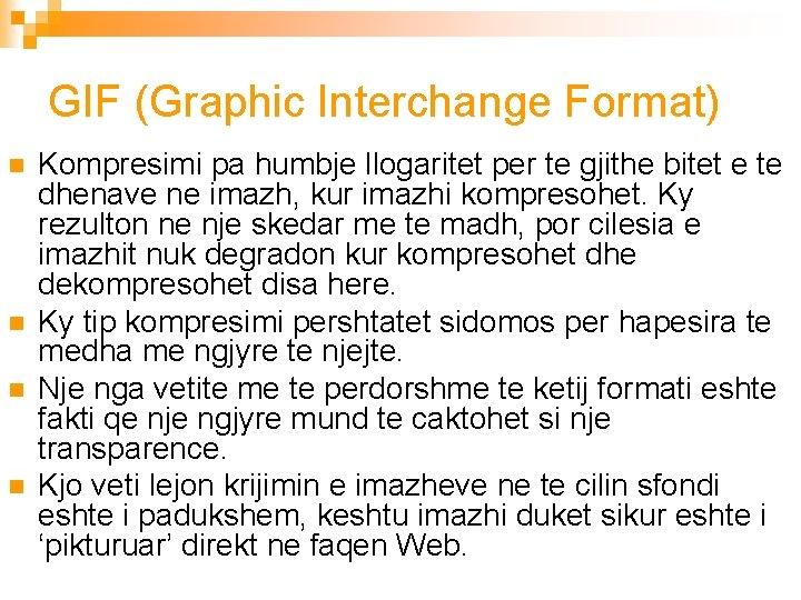 GIF (Graphic Interchange Format) n n Kompresimi pa humbje llogaritet per te gjithe bitet