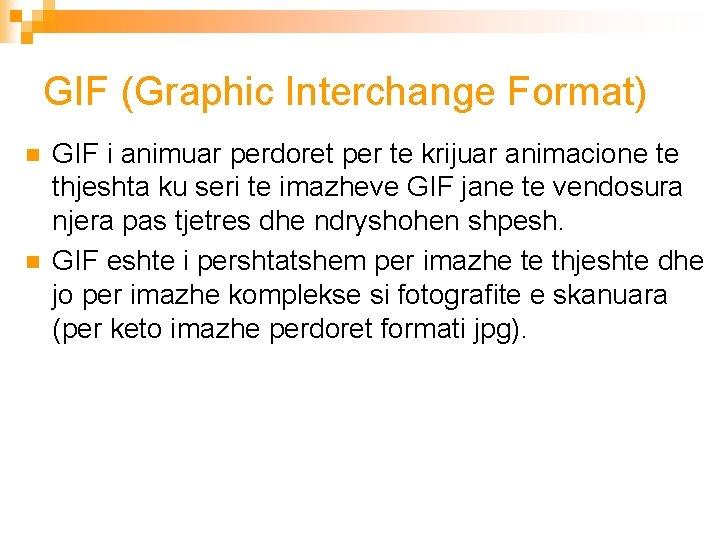 GIF (Graphic Interchange Format) n n GIF i animuar perdoret per te krijuar animacione