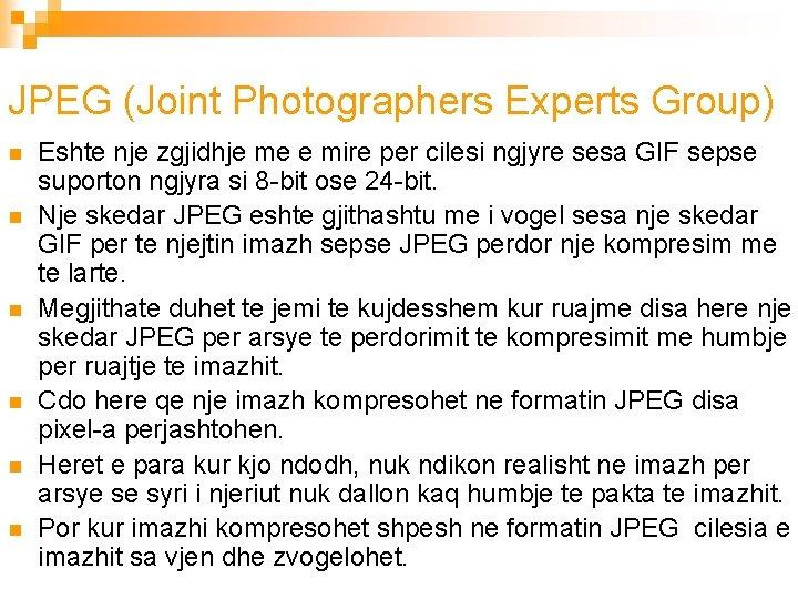 JPEG (Joint Photographers Experts Group) n n n Eshte nje zgjidhje me e mire