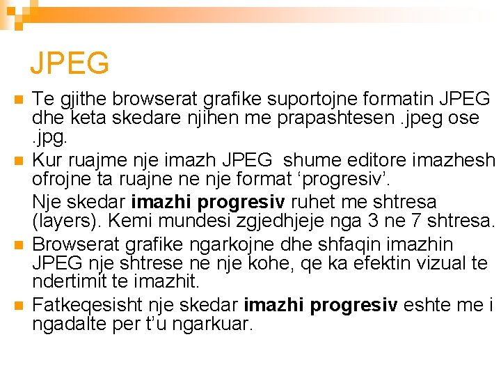 JPEG n n Te gjithe browserat grafike suportojne formatin JPEG dhe keta skedare njihen