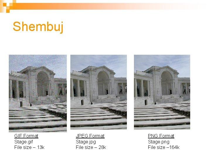 Shembuj GIF Format Stage. gif File size – 13 k JPEG Format Stage. jpg