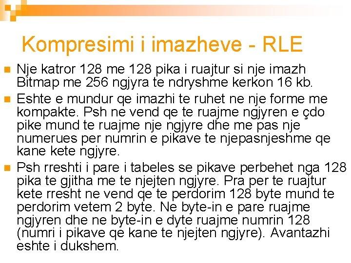 Kompresimi i imazheve - RLE n n n Nje katror 128 me 128 pika