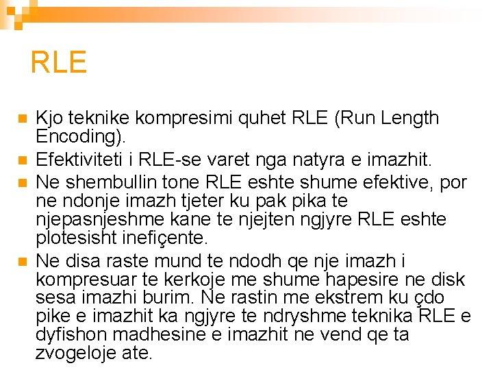 RLE n n Kjo teknike kompresimi quhet RLE (Run Length Encoding). Efektiviteti i RLE-se