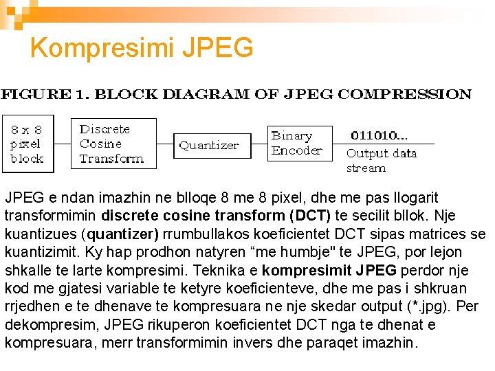 Kompresimi JPEG e ndan imazhin ne blloqe 8 me 8 pixel, dhe me pas