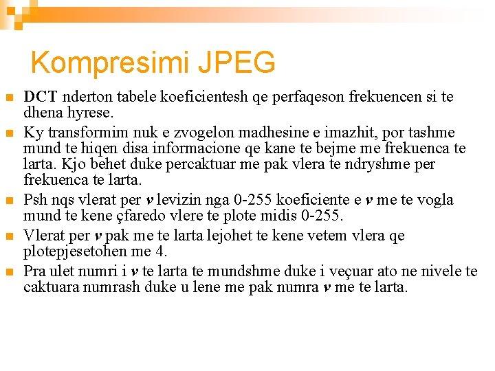Kompresimi JPEG n n n DCT nderton tabele koeficientesh qe perfaqeson frekuencen si te