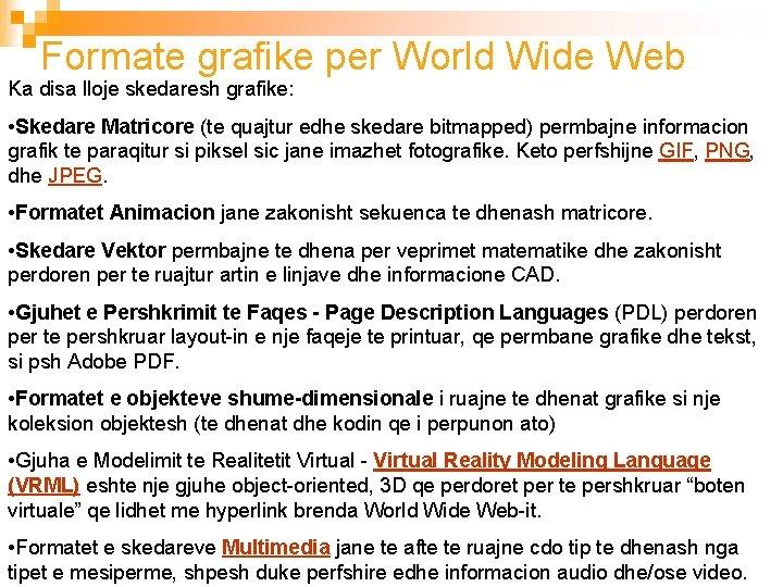 Formate grafike per World Wide Web Ka disa lloje skedaresh grafike: • Skedare Matricore