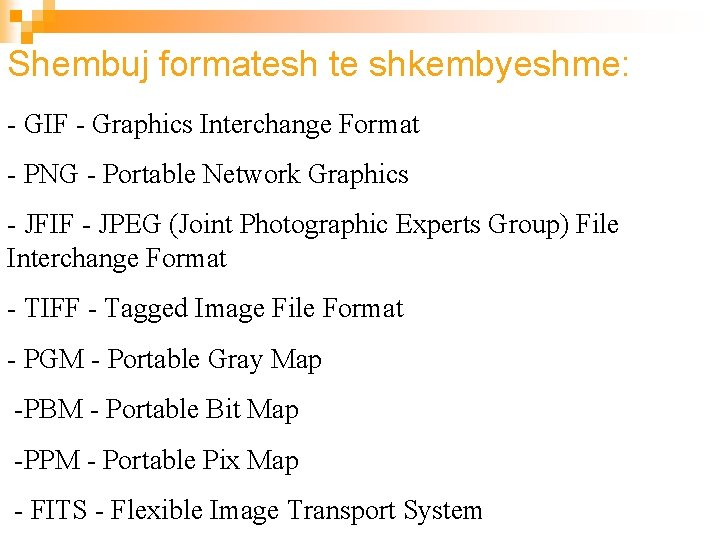 Shembuj formatesh te shkembyeshme: - GIF - Graphics Interchange Format - PNG - Portable