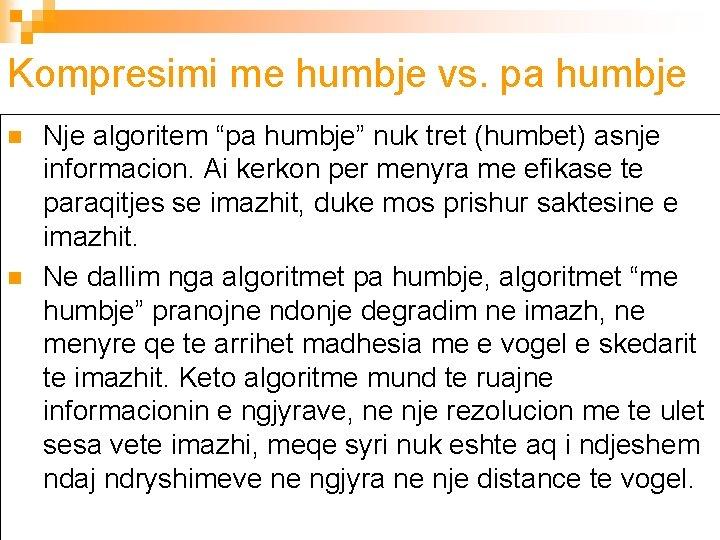 """Kompresimi me humbje vs. pa humbje n n Nje algoritem """"pa humbje"""" nuk tret"""