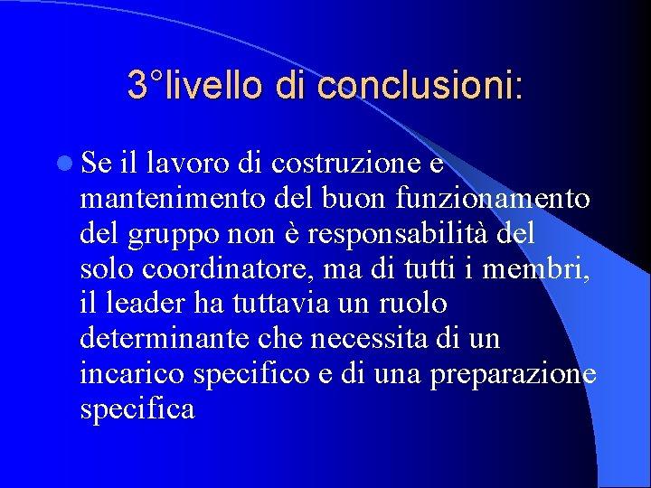 3°livello di conclusioni: l Se il lavoro di costruzione e mantenimento del buon funzionamento